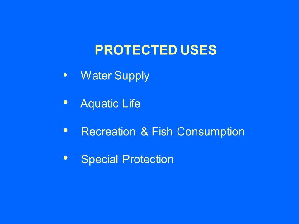 PROTECTED USES Water Supply Aquatic Life Recreation & Fish Consumption Special Protection