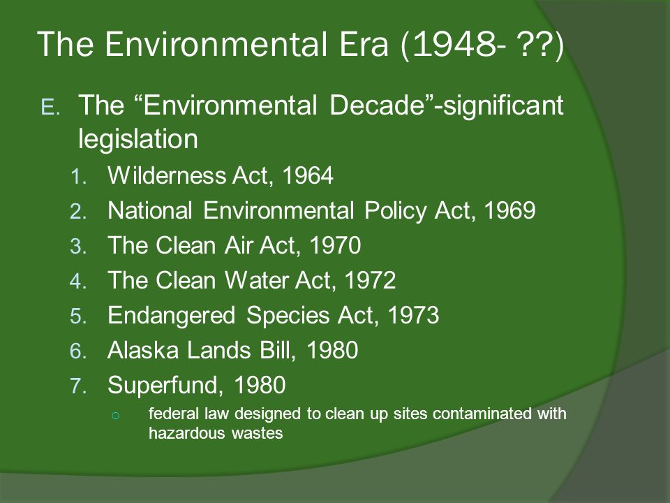 The Environmental Era (1948- ) E. The Environmental Decade-significant legislation 1.