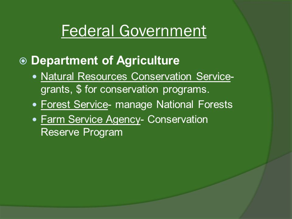 Federal Government Department of Agriculture Natural Resources Conservation Service- grants, $ for conservation programs.