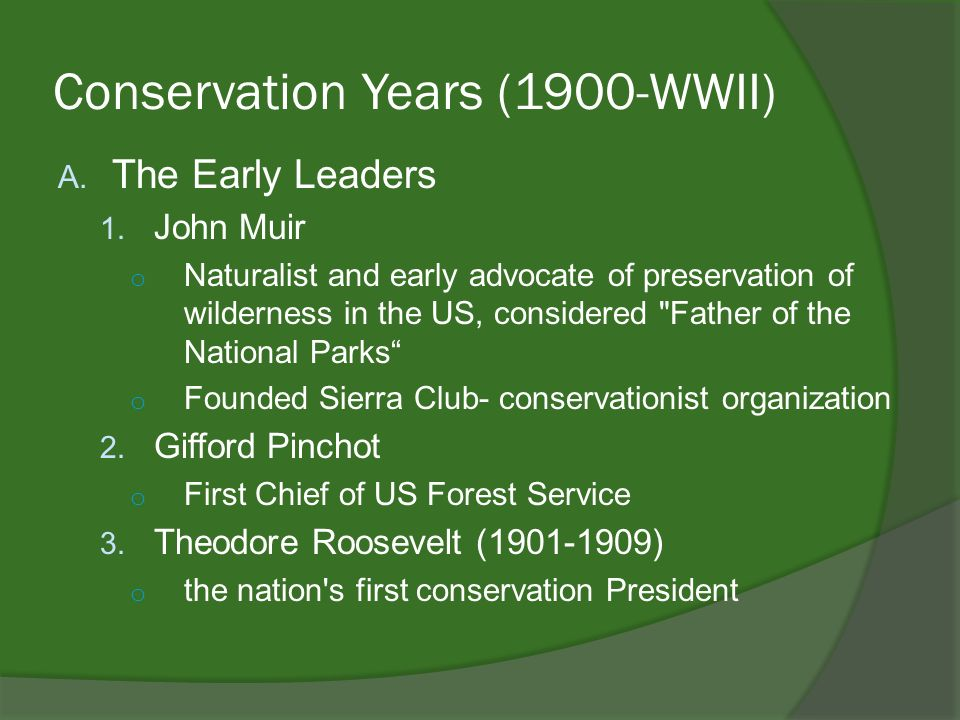 Conservation Years (1900-WWII) A. The Early Leaders 1.