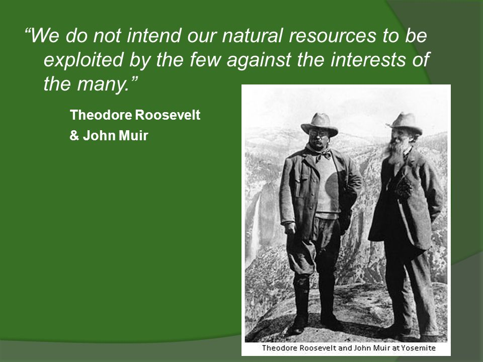 We do not intend our natural resources to be exploited by the few against the interests of the many.