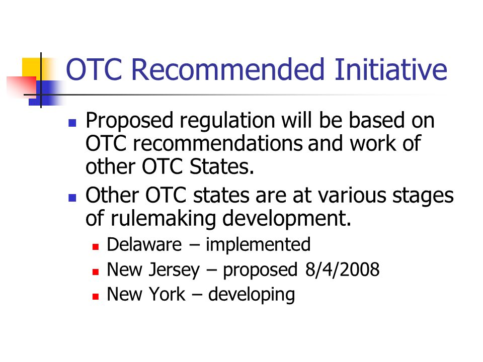 OTC Recommended Initiative Proposed regulation will be based on OTC recommendations and work of other OTC States.