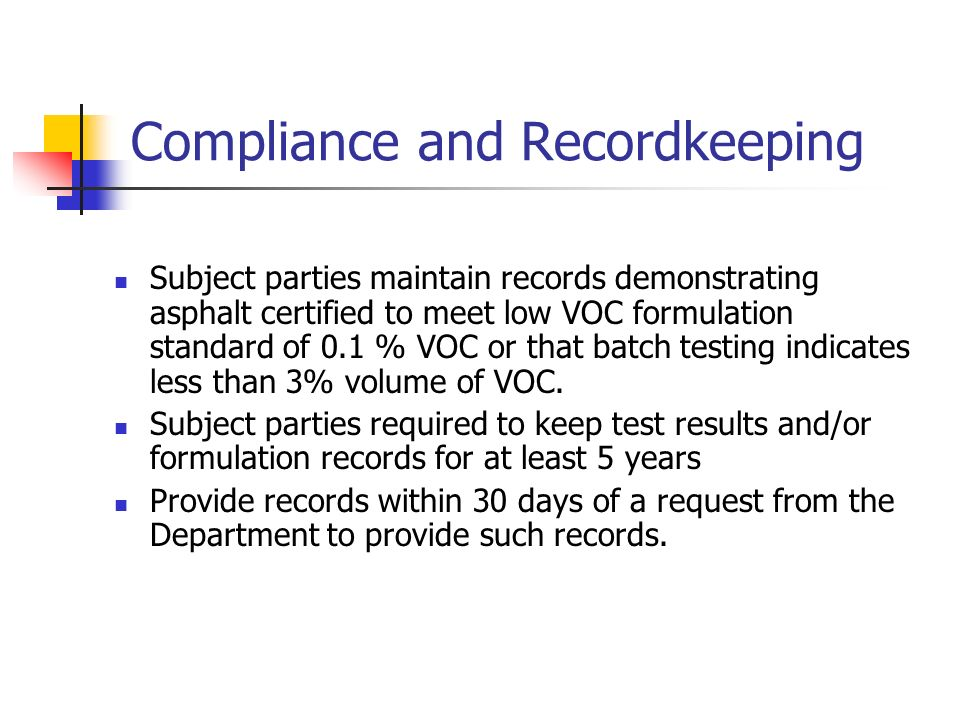 Compliance and Recordkeeping Subject parties maintain records demonstrating asphalt certified to meet low VOC formulation standard of 0.1 % VOC or that batch testing indicates less than 3% volume of VOC.