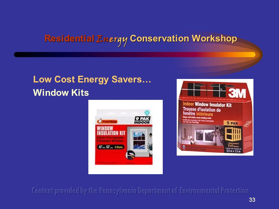 33 Low Cost Energy Savers… Window Kits Residential Energy Conservation Workshop