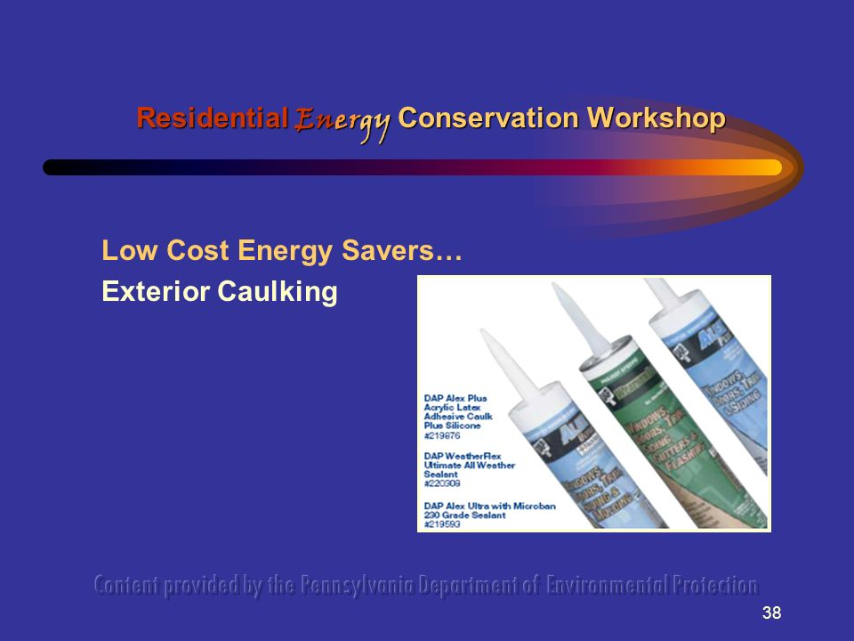 38 Low Cost Energy Savers… Exterior Caulking Residential Energy Conservation Workshop