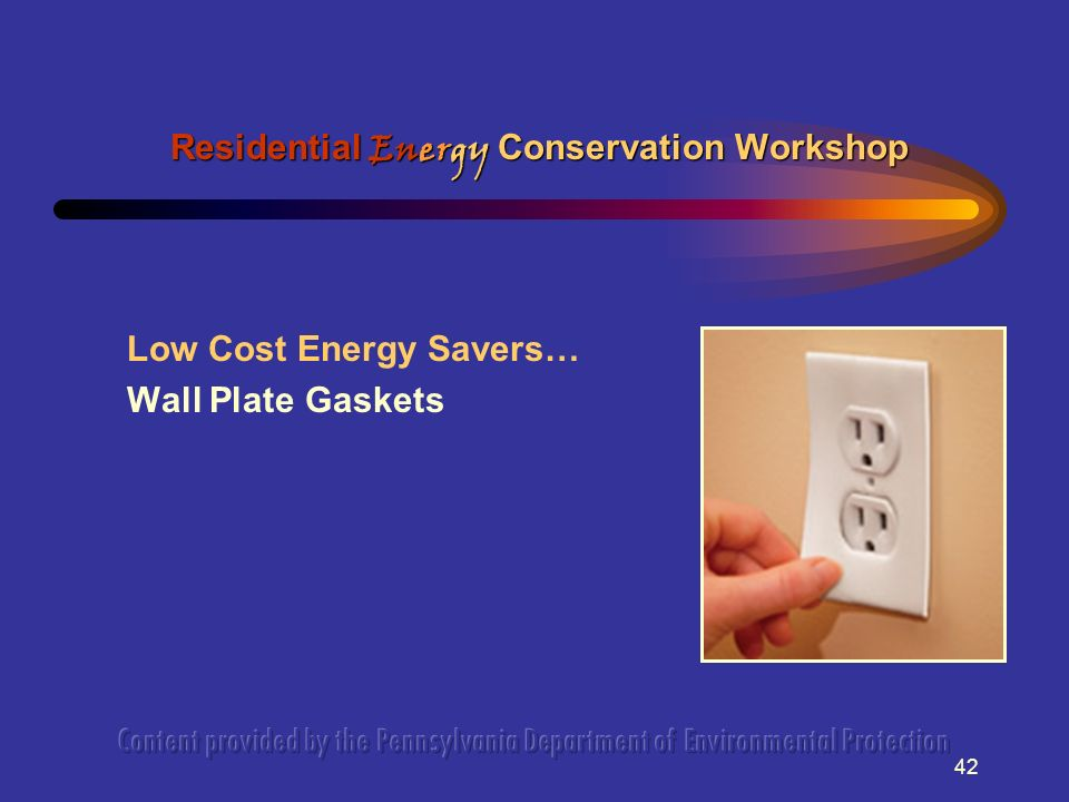 42 Low Cost Energy Savers… Wall Plate Gaskets Residential Energy Conservation Workshop