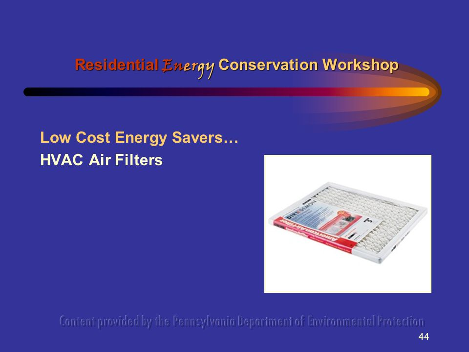 44 Low Cost Energy Savers… HVAC Air Filters Residential Energy Conservation Workshop