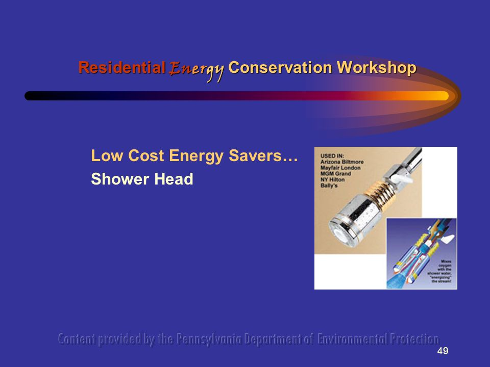 49 Low Cost Energy Savers… Shower Head Residential Energy Conservation Workshop