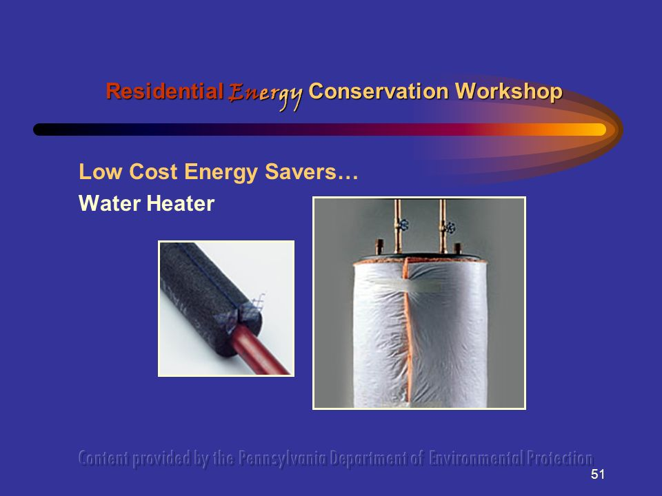 51 Low Cost Energy Savers… Water Heater Residential Energy Conservation Workshop