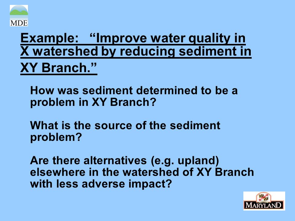 Example: Improve water quality in X watershed by reducing sediment in XY Branch.