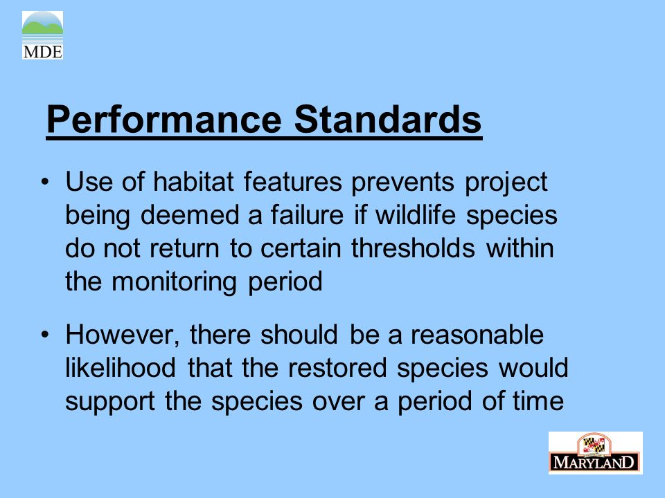 Performance Standards Use of habitat features prevents project being deemed a failure if wildlife species do not return to certain thresholds within the monitoring period However, there should be a reasonable likelihood that the restored species would support the species over a period of time