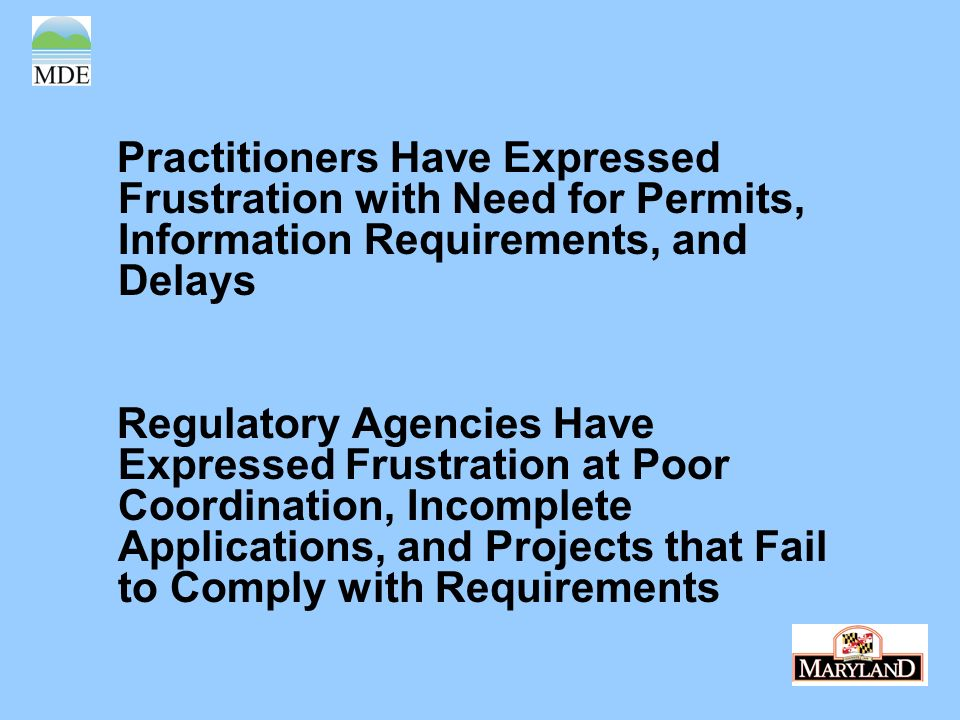 Practitioners Have Expressed Frustration with Need for Permits, Information Requirements, and Delays Regulatory Agencies Have Expressed Frustration at Poor Coordination, Incomplete Applications, and Projects that Fail to Comply with Requirements
