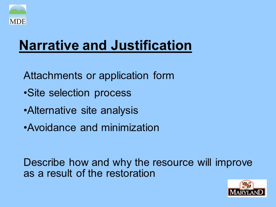 Narrative and Justification Attachments or application form Site selection process Alternative site analysis Avoidance and minimization Describe how and why the resource will improve as a result of the restoration