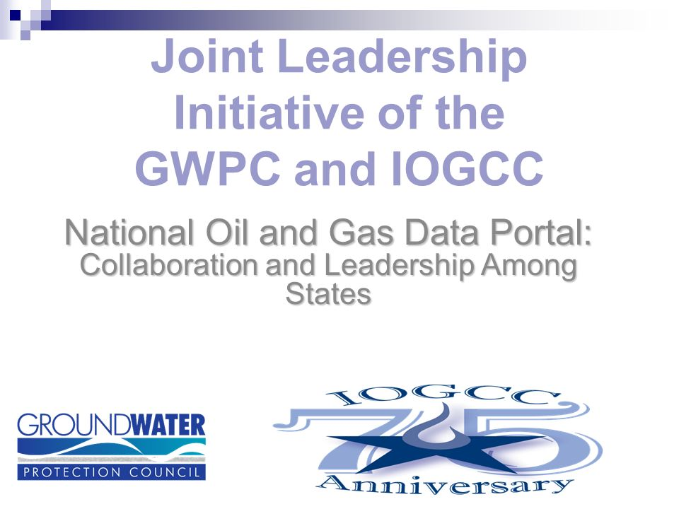 Joint Leadership Initiative of the GWPC and IOGCC National Oil and Gas Data Portal: Collaboration and Leadership Among States