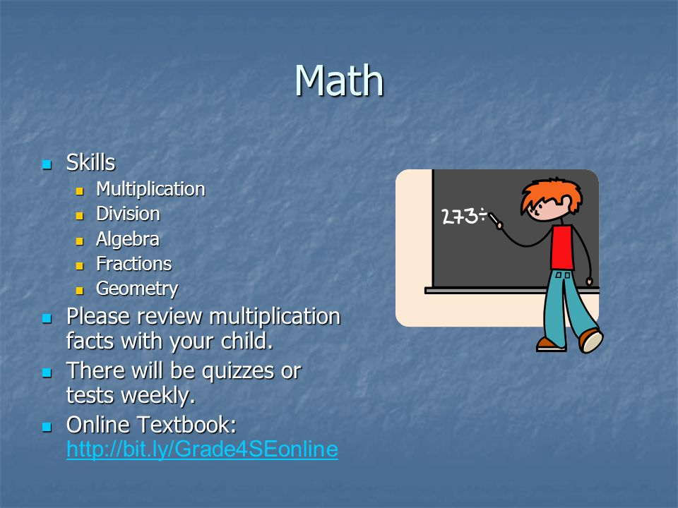 Math Skills Skills Multiplication Multiplication Division Division Algebra Algebra Fractions Fractions Geometry Geometry Please review multiplication facts with your child.