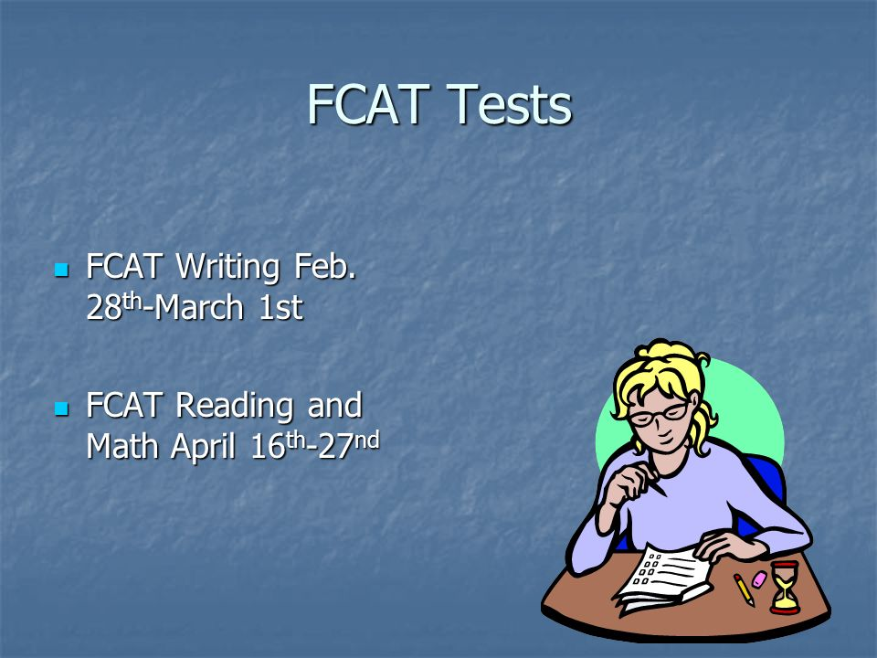 FCAT Tests FCAT Writing Feb. 28 th -March 1st FCAT Writing Feb.