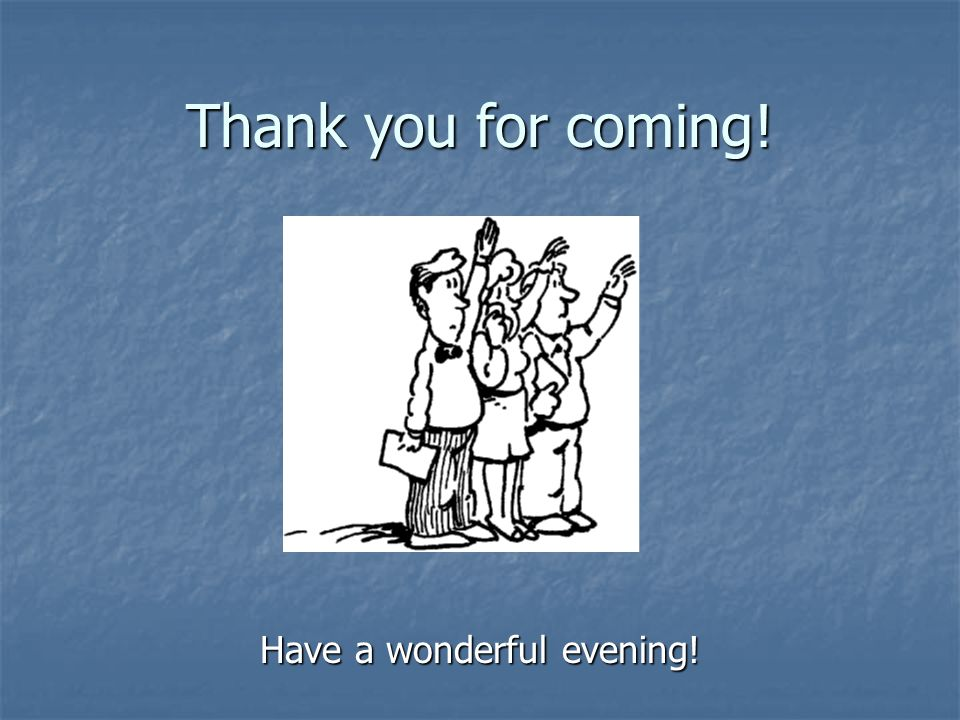 Thank you for coming! Have a wonderful evening!