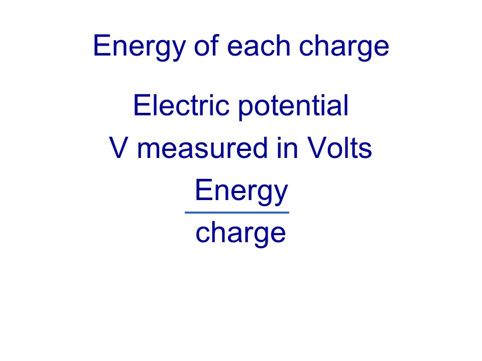 Energy of each charge Electric potential V measured in Volts Energy charge