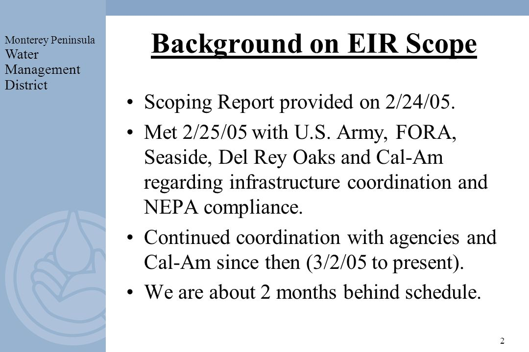 Monterey Peninsula Water Management District 2 Background on EIR Scope Scoping Report provided on 2/24/05.
