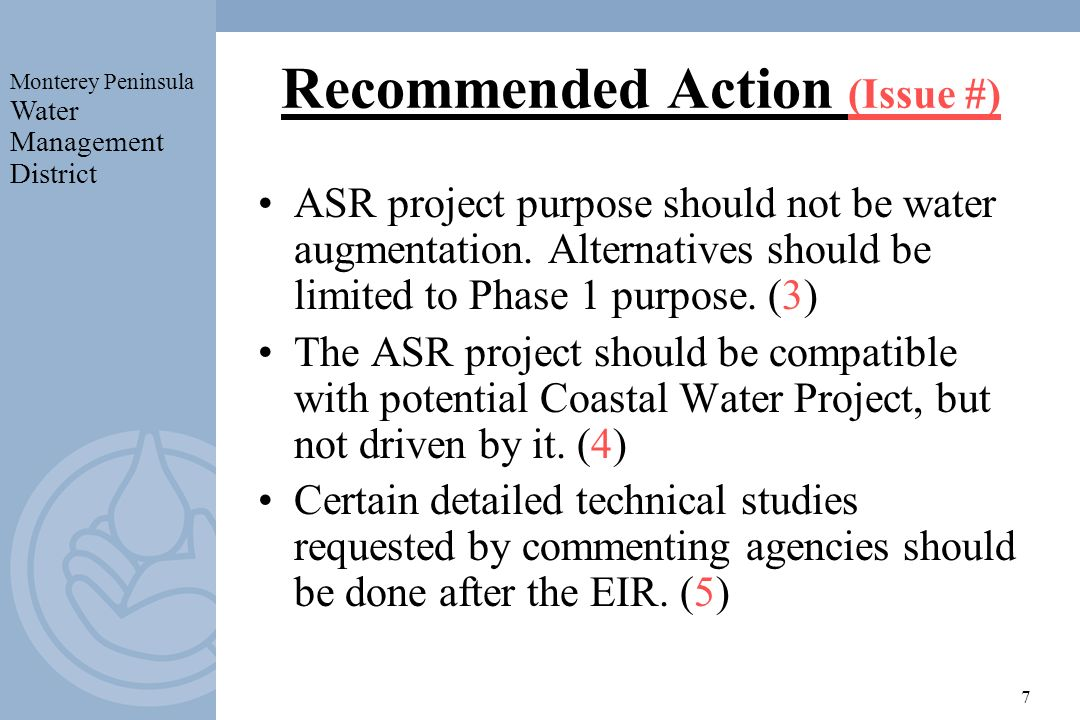 Monterey Peninsula Water Management District 7 Recommended Action (Issue #) ASR project purpose should not be water augmentation.