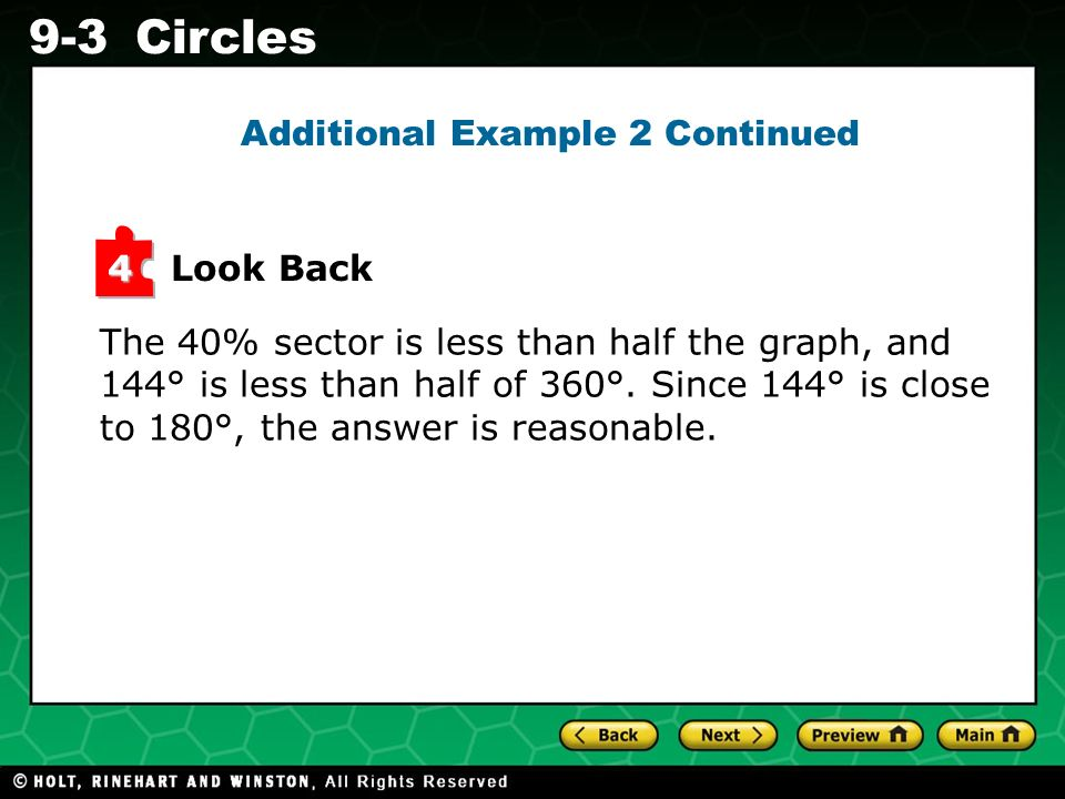 Holt CA Course 1 9-3Circles Look Back 4 The 40% sector is less than half the graph, and 144° is less than half of 360°.