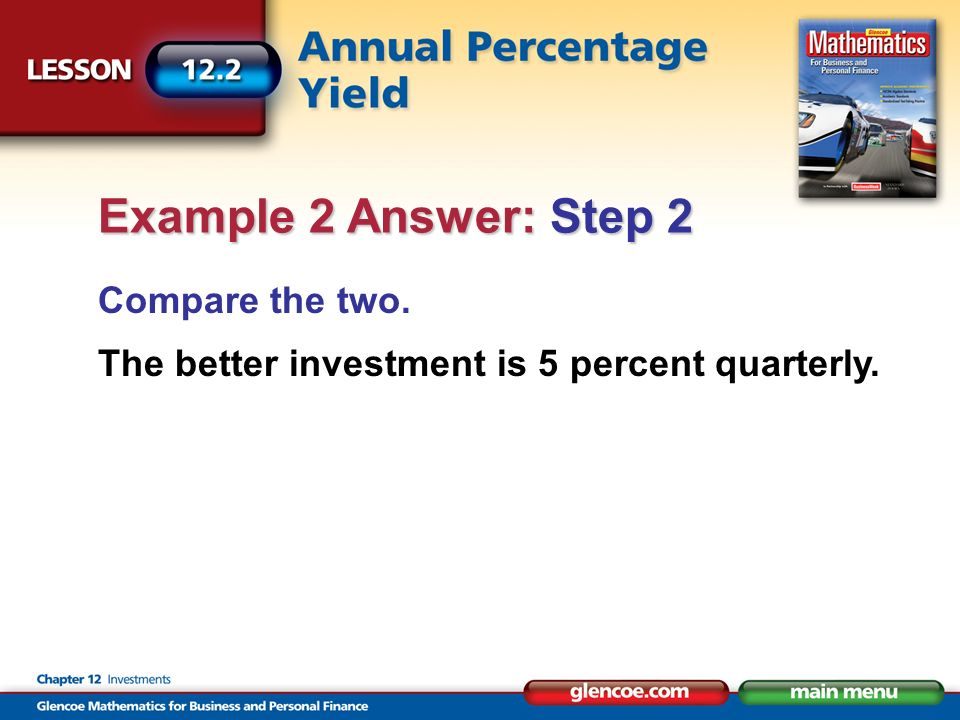 Compare the two. The better investment is 5 percent quarterly. Example 2 Answer: Step 2