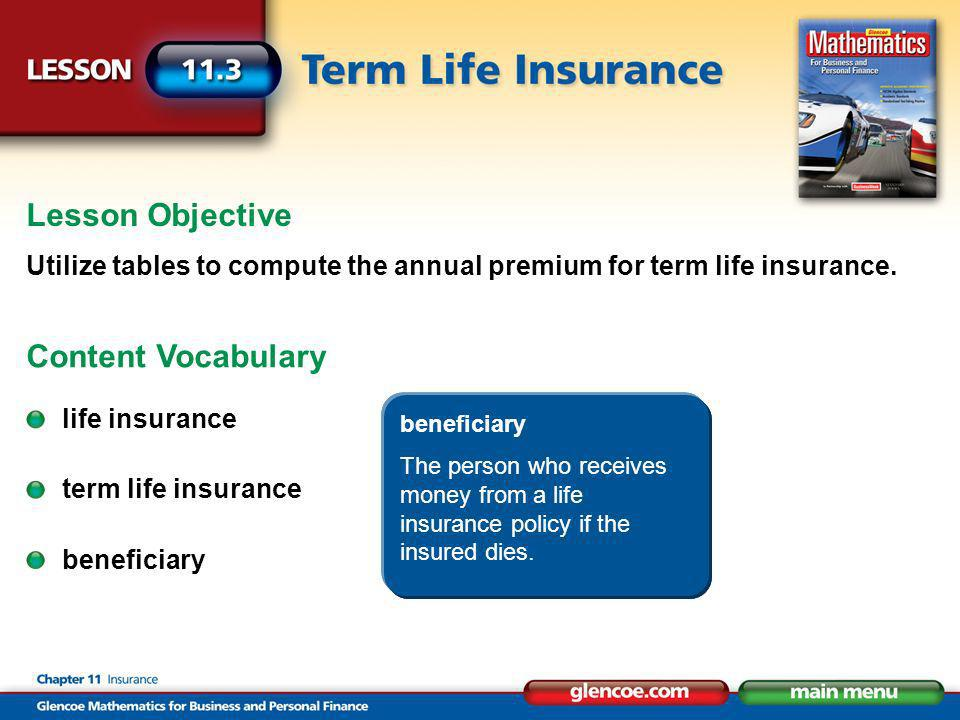 Lesson Objective Utilize tables to compute the annual premium for term life insurance.