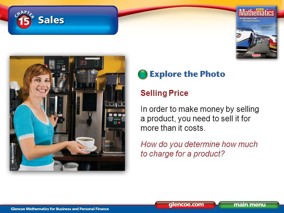 Selling Price In order to make money by selling a product, you need to sell it for more than it costs.