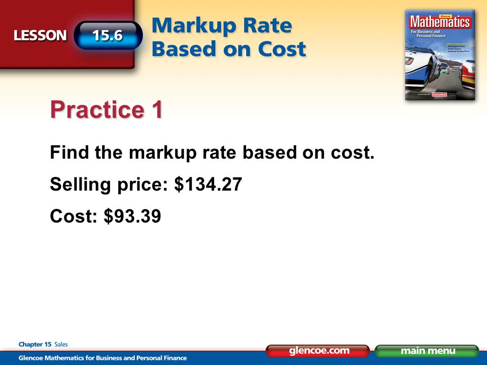 Find the markup rate based on cost. Selling price: $134.27 Cost: $93.39 Practice 1