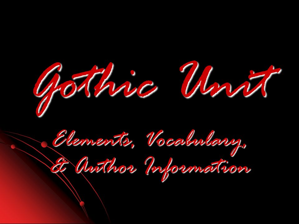 Gothic Unit Elements, Vocabulary, & Author Information
