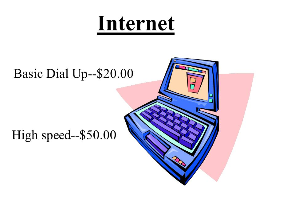 Internet Basic Dial Up--$20.00 High speed--$50.00