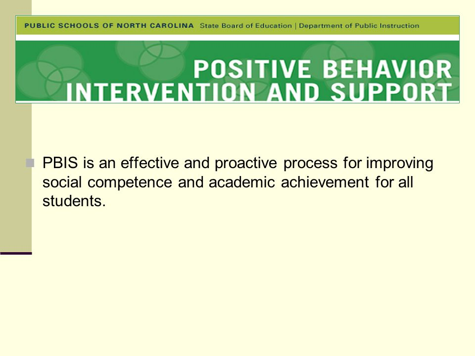 PBIS is an effective and proactive process for improving social competence and academic achievement for all students.