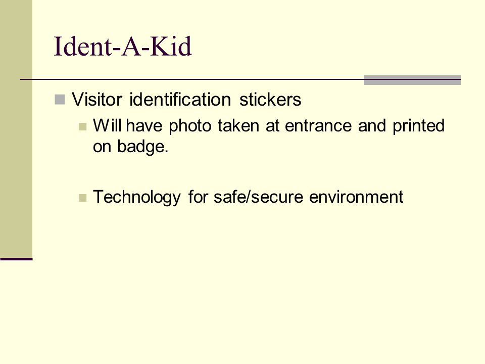 Ident-A-Kid Visitor identification stickers Will have photo taken at entrance and printed on badge.