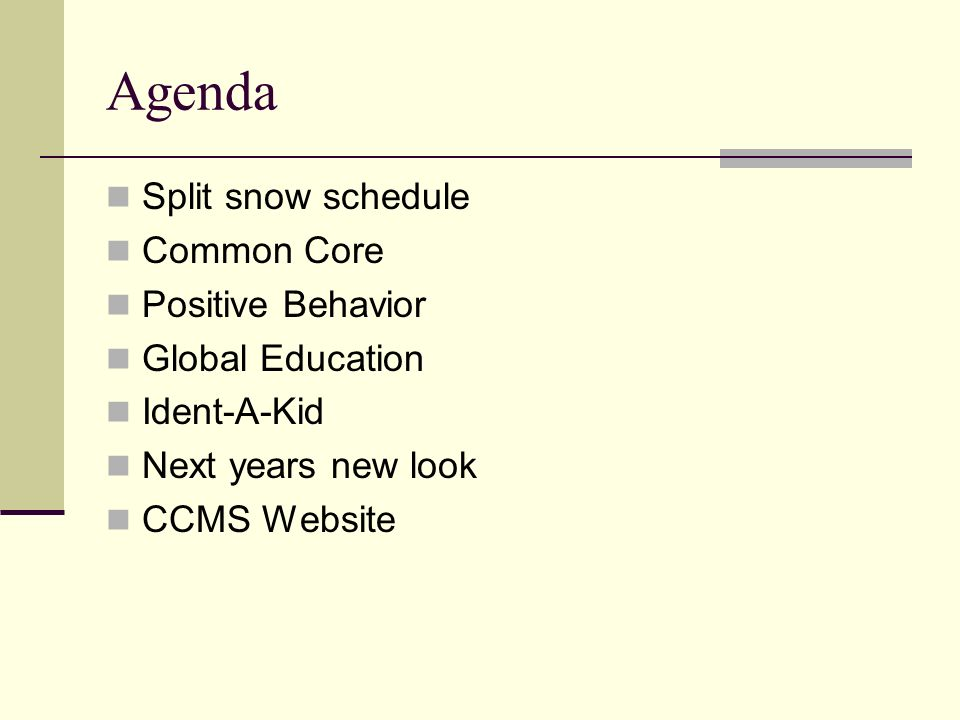 Agenda Split snow schedule Common Core Positive Behavior Global Education Ident-A-Kid Next years new look CCMS Website