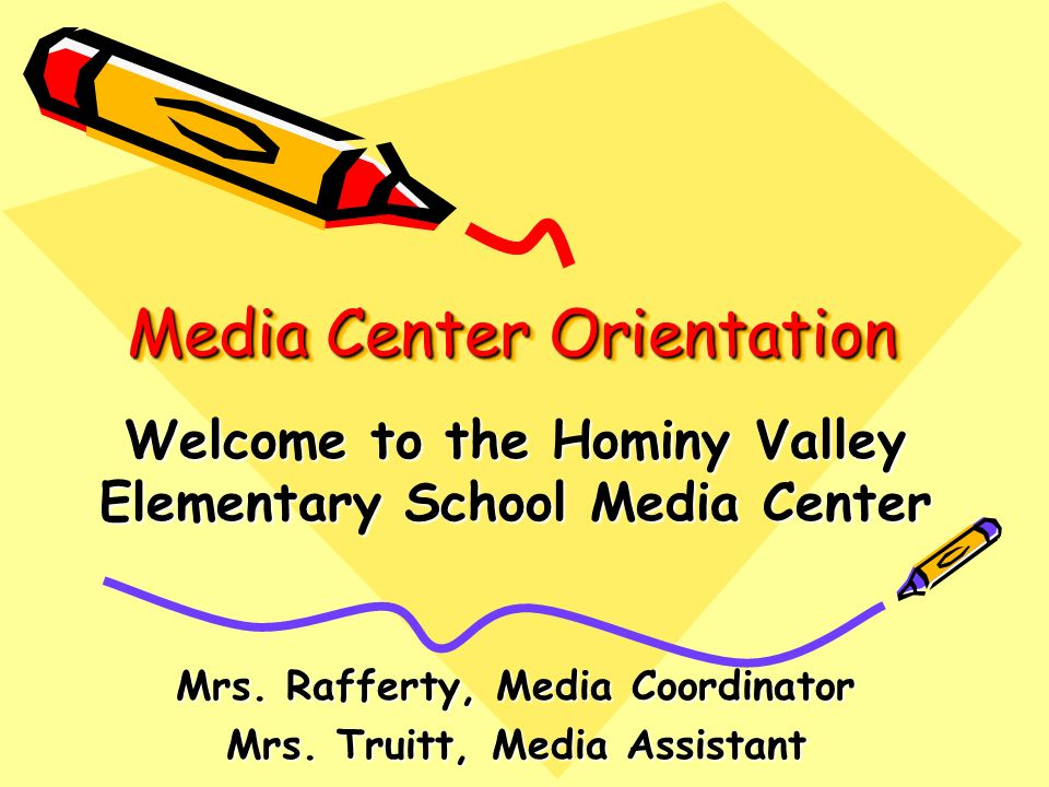 Media Center Orientation Welcome to the Hominy Valley Elementary School Media Center Mrs.