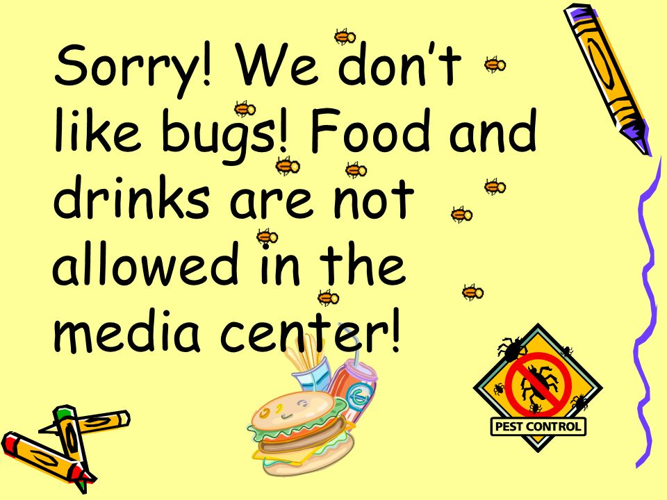 Sorry! We dont like bugs! Food and drinks are not allowed in the media center!