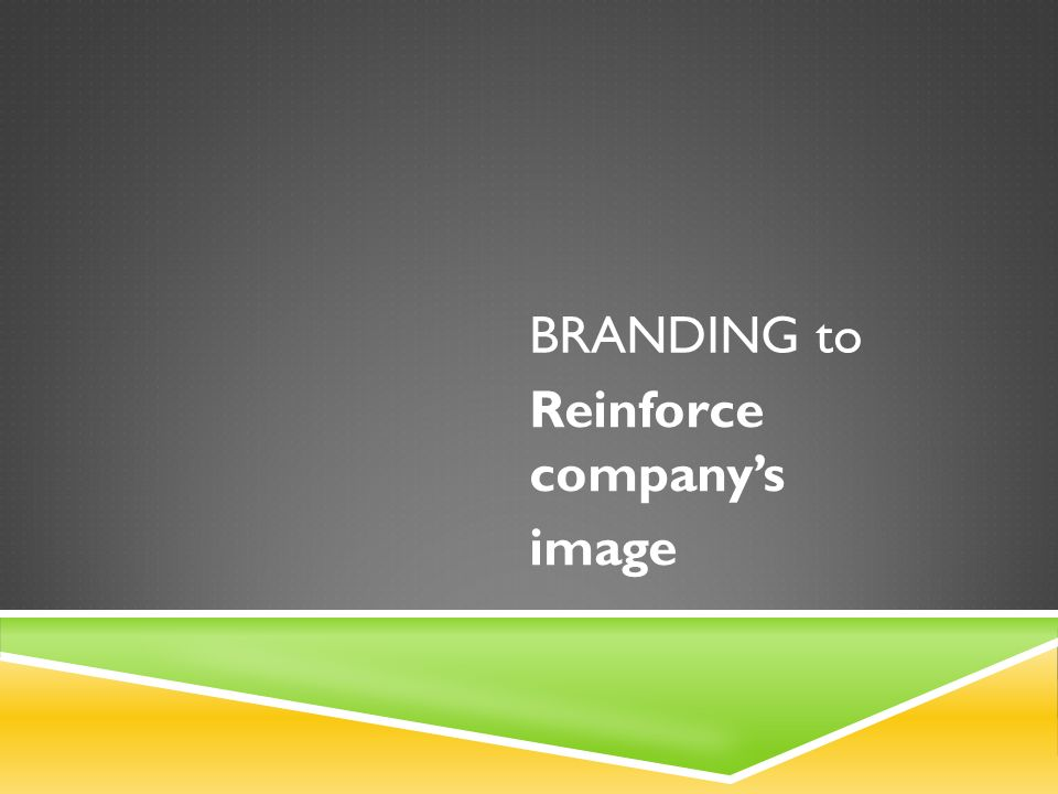 BRANDING to Reinforce companys image