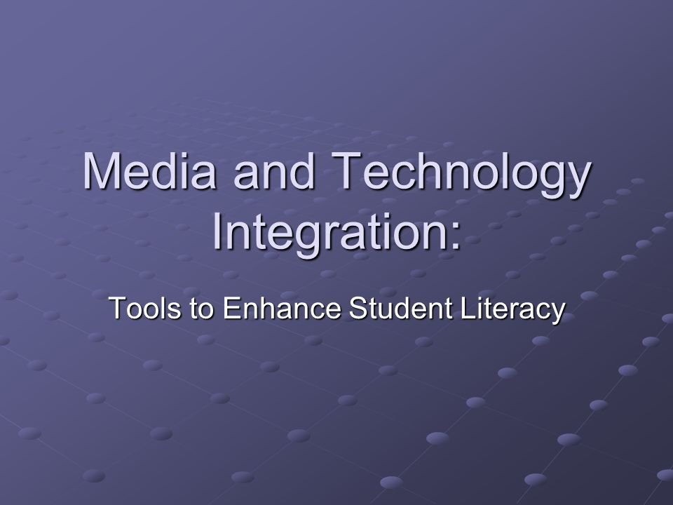 Media and Technology Integration: Tools to Enhance Student Literacy