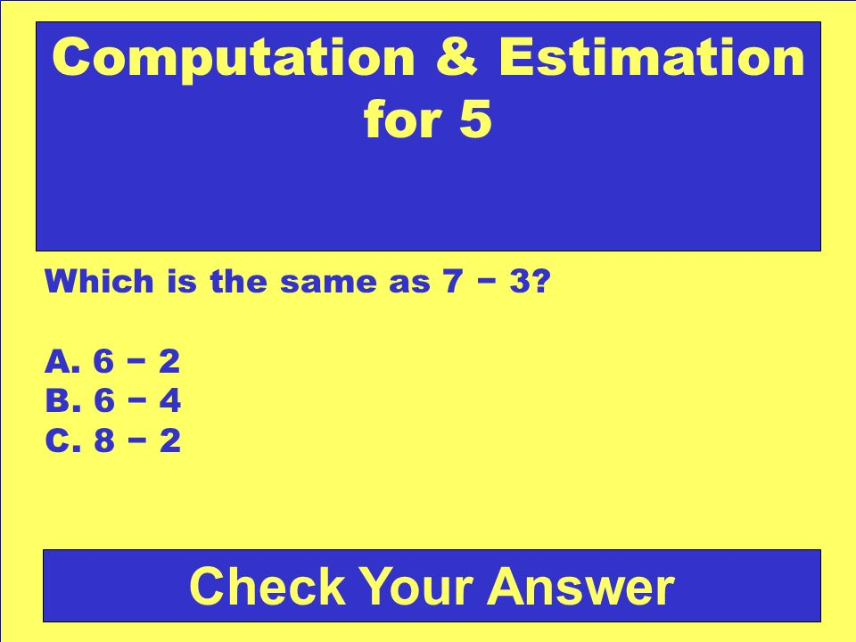 Answer: c. 8 Back to the Game Board Computation & Estimation for 4
