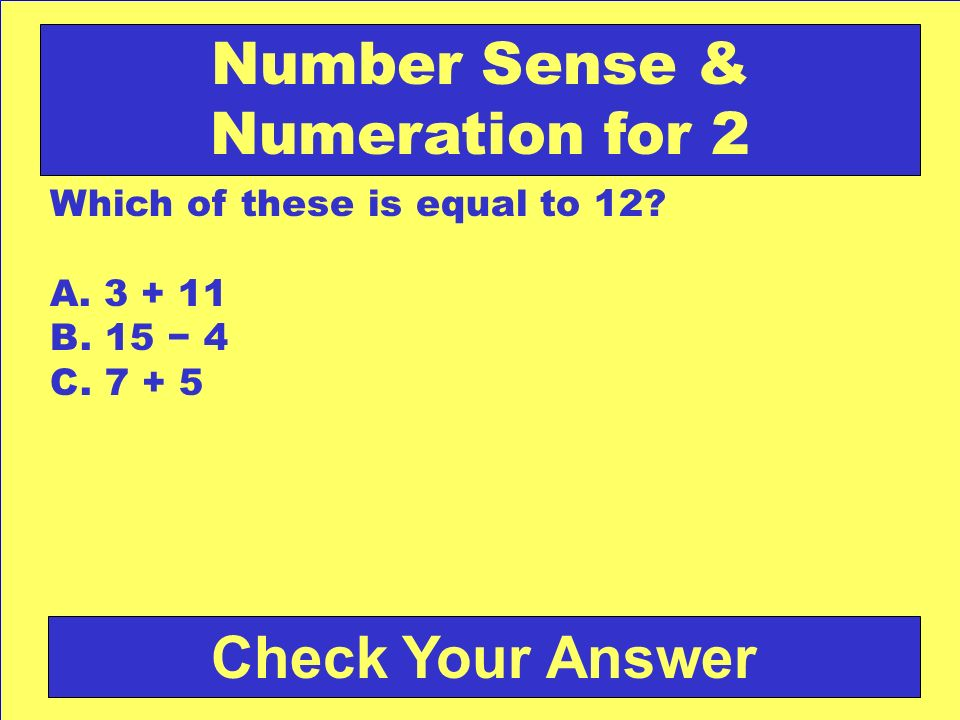 Answer: b. 8 Back to the Game Board Number Sense & Numeration for 1