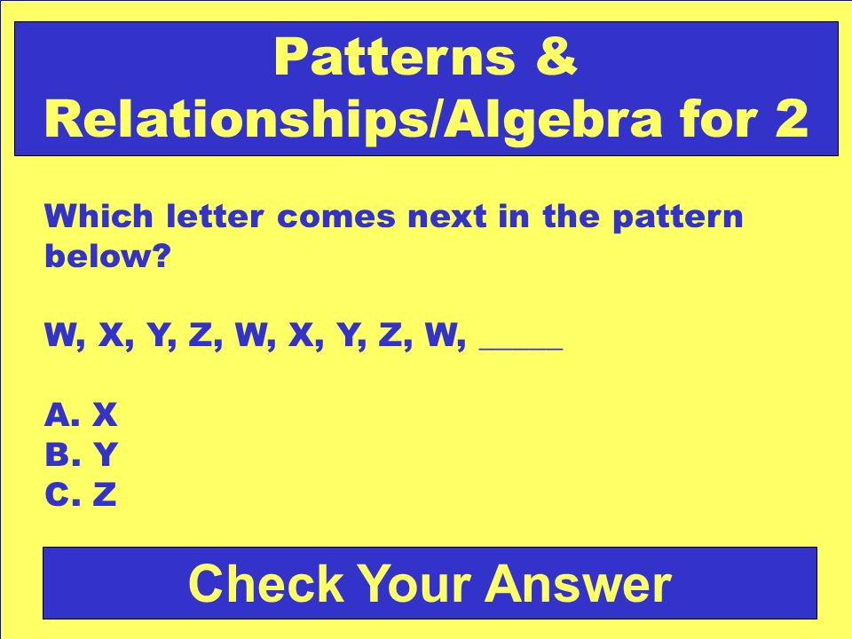 Answer: b. green Back to the Game Board Patterns & Relationships/Algebra for 1