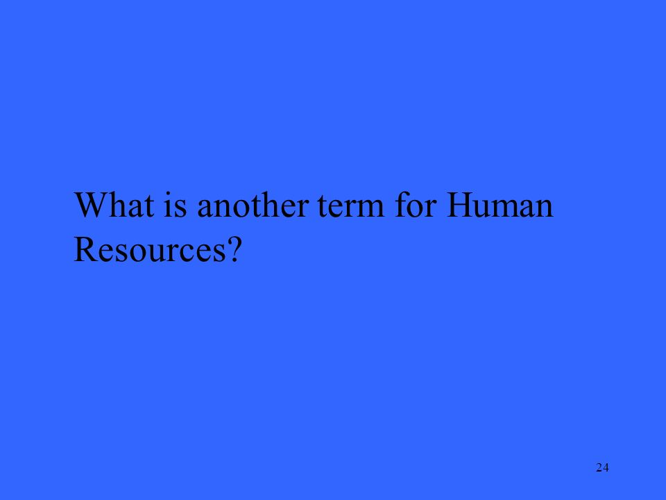 24 What is another term for Human Resources