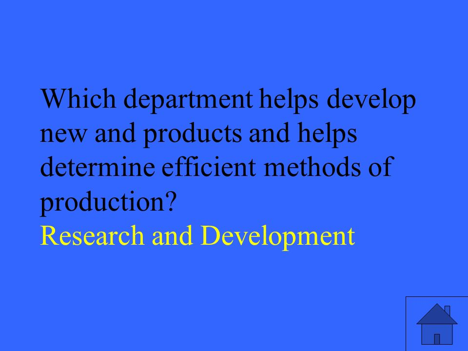 31 Which department helps develop new and products and helps determine efficient methods of production.