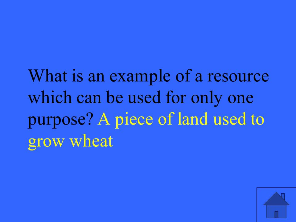 45 What is an example of a resource which can be used for only one purpose.