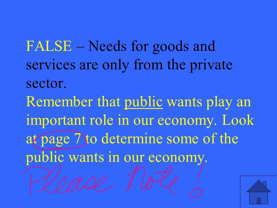 13 FALSE – Needs for goods and services are only from the private sector.