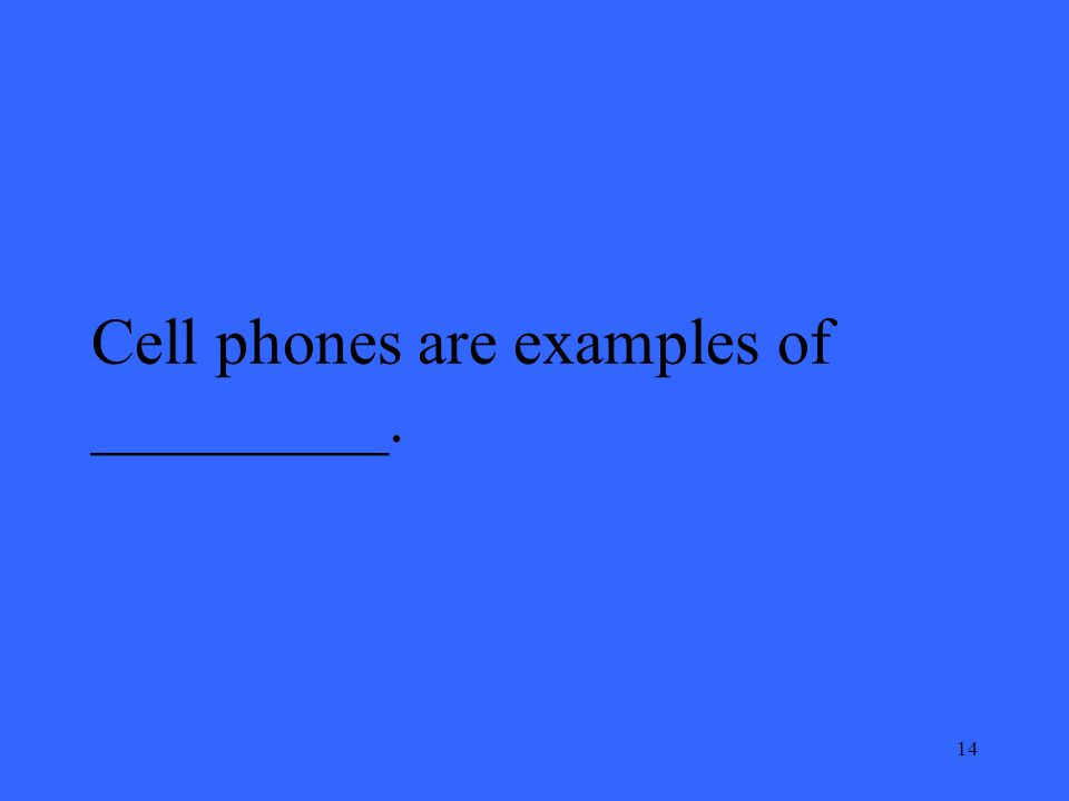 14 Cell phones are examples of _________.