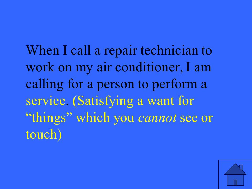 17 When I call a repair technician to work on my air conditioner, I am calling for a person to perform a service.