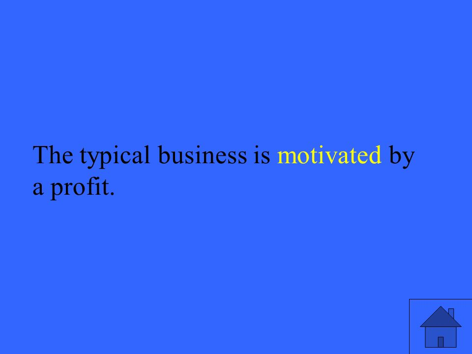31 The typical business is motivated by a profit.