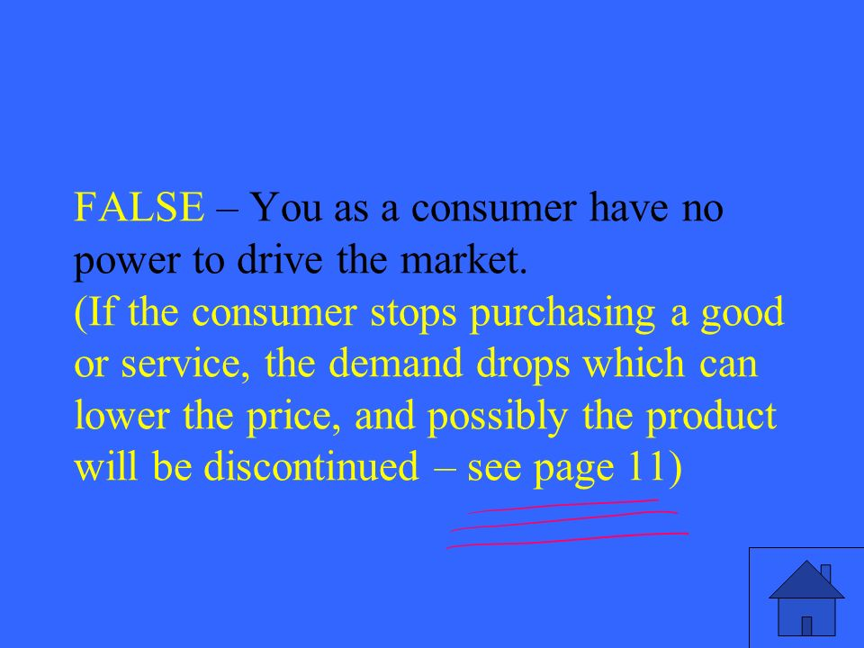 37 FALSE – You as a consumer have no power to drive the market.