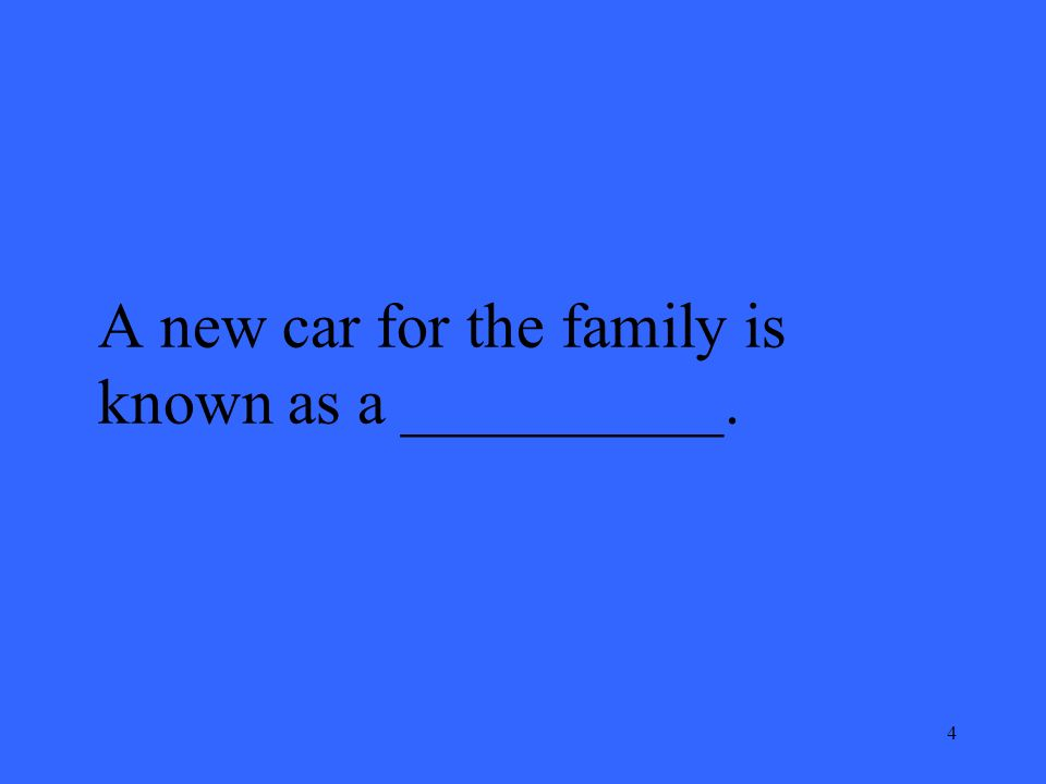 4 A new car for the family is known as a __________.